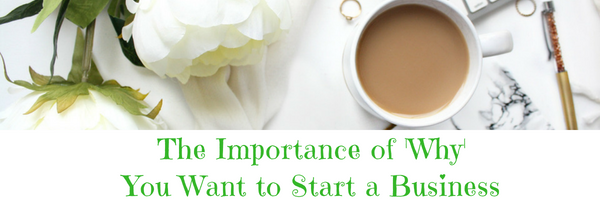 The Importance of 'Why' You Want to Start a Business